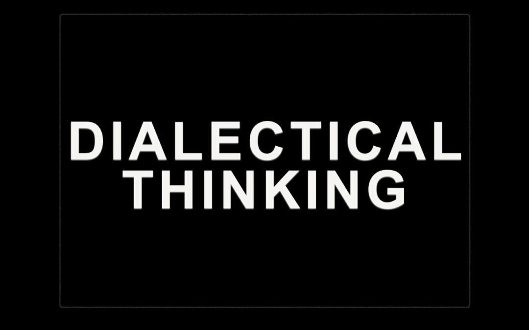 What is Dialectical Thinking? Explained